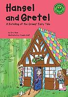 Hansel and Gretel : a retelling of the Grimms' fairy tale