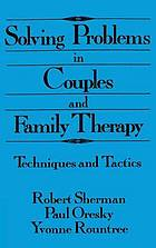Solving problems in couples and family therapy : techniques and tactics
