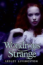 Wondrous strange : a novel