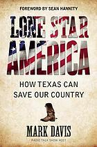 Lone star America : how Texas can save our country