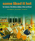 Some liked it hot : the British on holiday at home and abroad