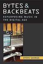 Bytes and backbeats : repurposing music in the digital age