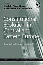 Constitutional evolution in Central and Eastern Europe : expansion and integration in the EU