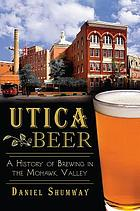 Utica beer : a history of brewing in the Mohawk Valley
