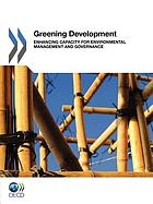Greening development : enhancing capacity for environmental management and governance.