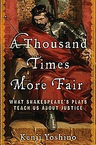 A thousand times more fair : what Shakespeare's plays teach us about justice