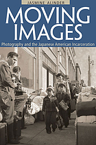Moving images : photography and the Japanese American incarceration