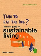 Time to eat the dog : the real guide to sustainable living