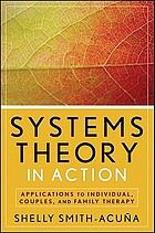 Systems theory in action : applications to individual, couples, and family therapy