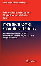 Informatics in control, automation and robotics : 8th International Conference, ICINCO 2011 Noordwijkerhout, the Netherlands, July 28-31, 2011 Revised selected papers