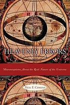 Heavenly errors : misconceptions about the real nature of the universe
