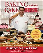 Baking with the Cake Boss : Buddy's Recipes and Secrets That Make You the Boss of Your Home Kitchen