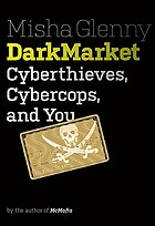 Dark market : cyberthieves, cybercops and you