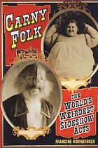 Carny folk : the world's weirdest sideshow acts