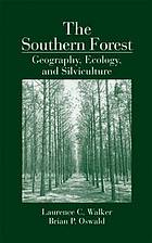 The southern forest : geography, ecology, and silviculture