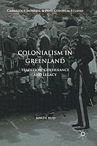 Colonialism in Greenland : tradition, governance and legacy