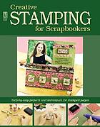 Creative stamping for scrapbookers : step-by-step projects and techniques for stamped pages.