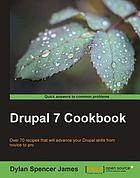 Drupal 7 cookbook : over 70 recipes that will advance your Drupal skills from novice to pro