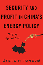 Security and profit in China's energy policy : hedging against risk