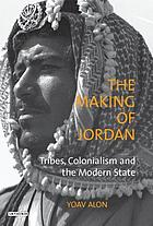 The making of Jordan : tribes, colonialism and the modern state
