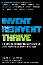Invent, reinvent, thrive : the keys to success for any start-up, entrepreneur, and family or small business