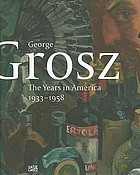 George Grosz : the years in America, 1933-1958