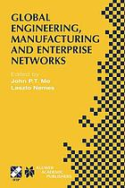 Global engineering, manufacturing and enterprise networks : IFIP TC5 WG5.3/5.7/5.12 Fourth International Working Conference on the Design of Information Infrastructure Systems for Manufacturing (DIISM 2000). November 15-17, 2000, Melbourne, Victoria, Australia