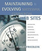Maintaining and Evolving Successful Commercial Web Sites : Managing Change, Content, Customer Relationships, and Site Measurement.