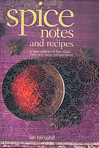 Spice notes and recipes : a new edition of the classic herb and spice compendium