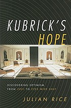Kubrick's hope : discovering optimism from 2001 to Eyes wide shut