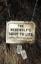 The werewolf's guide to life : a manual for the newly bitten