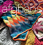 Unexpected afghans : innovative crochet designs with traditional techniques