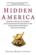 Hidden America : from coal miners to cowboys, an extraordinary exploration of the unseen people who make this country work