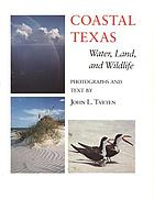 Coastal Texas : water, land, and wildlife : photographs and text