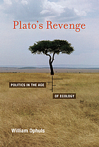 Plato's revenge : politics in the age of ecology