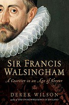 Sir Francis Walsingham : a courtier in an age of terror