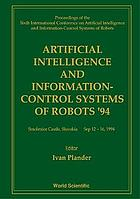 Artificial intelligence and information-control systems of robots '94 : proceedings of the Sixth International Conference on Artificial Intelligence and Information-Control Systems of Robots, Smolenice Castle, Slovakia, Sep 12-16, 1994