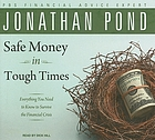 Safe money in tough times : everything you need to know to survive the financial crisis