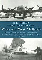 The military airfields of Britain, Wales and West Midlands : Cheshire, Hereford & Worcester, Northamptonshire, Shropshire, Staffordshire, Warwickshire, West Midlands and Wales