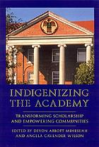 Indigenizing the academy : transforming scholarship and empowering communities
