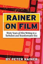 Rainer on film : thirty years of film writing in a turbulent and transformative era