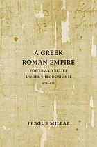 A Greek Roman Empire : power and belief under Theodosius II (408-450)