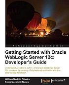 Getting Started with Oracle WebLogic Server 12c : Developer's Guide.