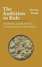 The ambition to rule : Alcibiades and the politics of imperialism in Thucydides