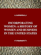 Incorporating women: a history of women and business in the United States