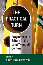 The practical turn : pragmatism in Britain in the long twentieth century