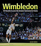 Wimbledon : 101 reasons to love the greatest tournament in tennis