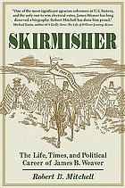 Skirmisher : the life, times, and political career of James B. Weaver