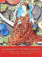 Illuminating the Renaissance : the triumph of Flemish manuscript painting in Europe