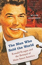 The man who sold the world : Ronald Reagan and the betrayal of Main Street America